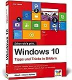 Windows 10: Tipps und Tricks in Bildern. Komplett in Farbe.: Komplett in Farbe. Aktuell inklusive...